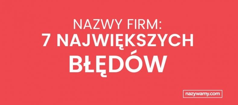 Nazwy firm – 7 największych błędów